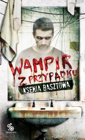Wampir z przypadku - Ksenia Basztowa